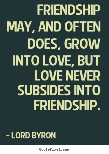 friendship quote friendship may and often does grow