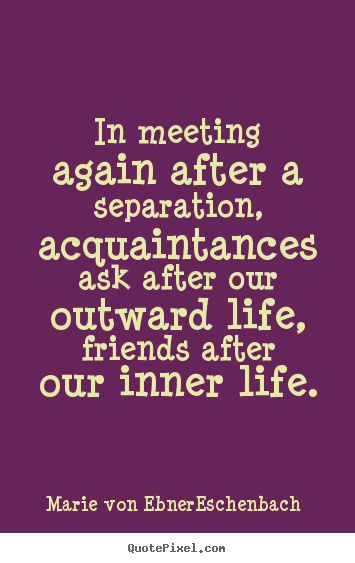 Quotes For Friendship Separation : Marie von ebner eschenbach poster sayings in meeting