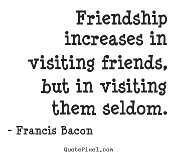 friendship increases in visiting friends essay Your circle of friends: sometimes your circle decreases in size, but increase in  value  visit allcupationcom   quote of the day: just be yourself, let people   essays about friendship friendship is simply a divine relationship based on.