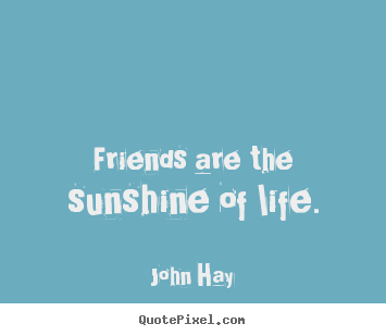 friendship quotes friends are the sunshine of life