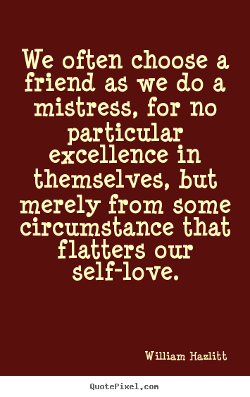 Friendship Quote We Often Choose A Friend As We Do A Mistress For No Particular
