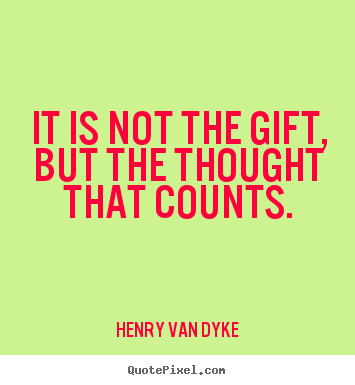 henry van dyke picture quote it is not the gift but the