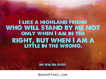 Friendship Quote I Like A Highland Friend Who Will Stand