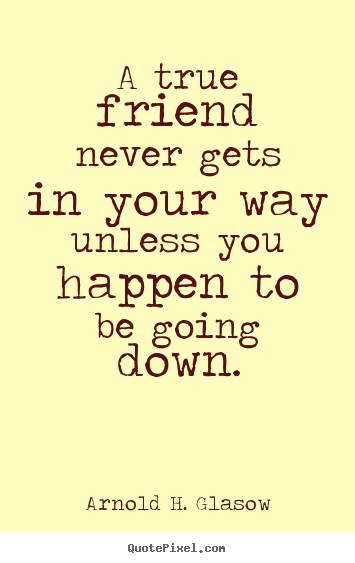 True Friends Quotes N Images : Quote about friendship a true friend never gets in your