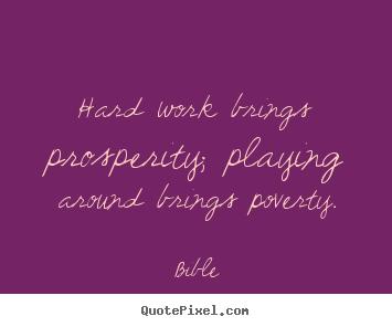 hard work brings prosperity playing around brings bible
