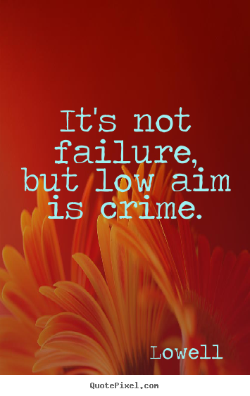 not failure but low aim is crime Not failure, but low aim, is the crime compass counseling & consulting 4000 south 700 east old farm office plaza #9 salt lake city.