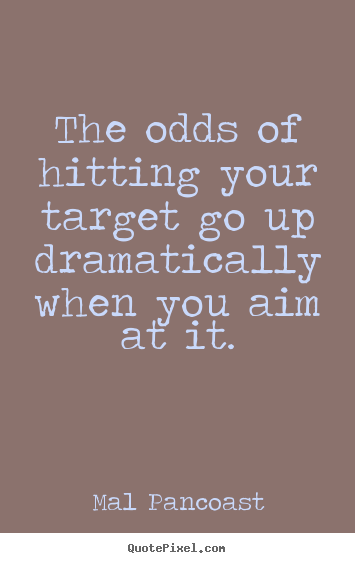 inspirational quote the odds of hitting your target go
