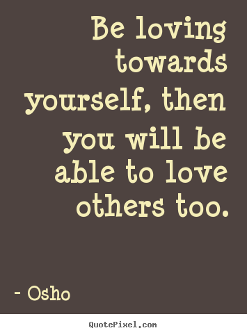 quote about inspirational be loving towards yourself