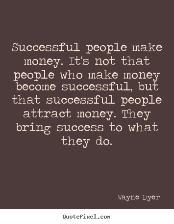 wayne dyer picture quotes successful people make money