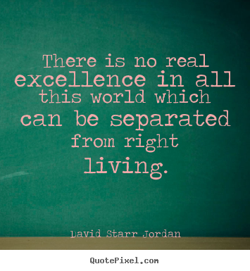 there is no real excellence in all this world which can be