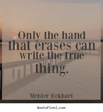 Quote About Inspirational Only The Hand That Erases Can