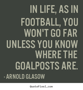 How to make picture quote about inspirational - In life, as in football, you won't go far unless you..