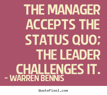 inspirational quote the manager accepts the status quo