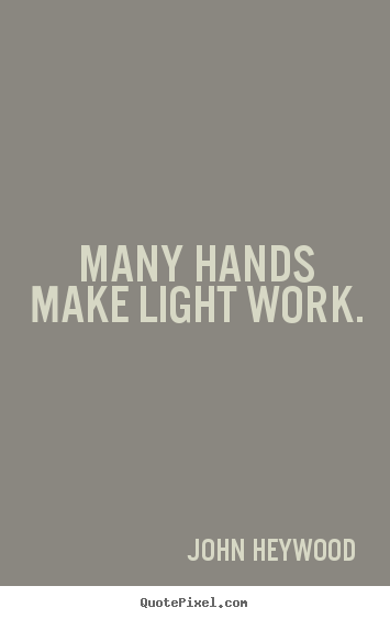 many hands make light work essay Look for us at the pta table at any school event to join  many hands make light work and great events for our families to enjoy citizenship essay application.