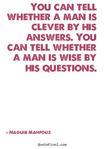 Inspirational Quotes You Can Tell Whether A Man Is Clever By His Answers You
