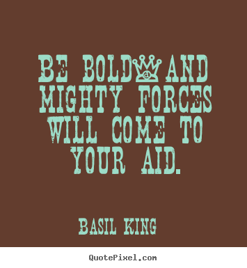 Inspirational quote - Be bold-and mighty forces will come to your aid.