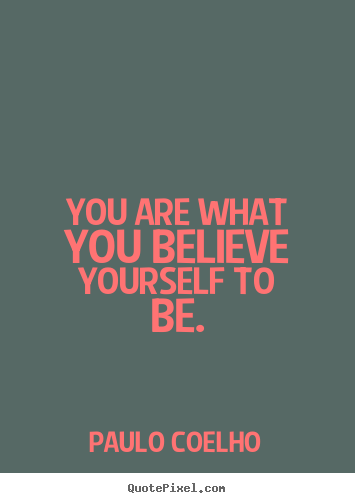 you are what you believe yourself to be paulo coelho good