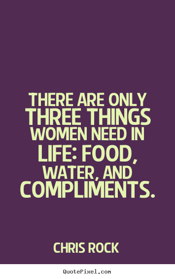 Water Is Life Quote Amusing Quotes About Life  There Are Only Three Things Women Need In Life