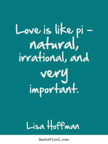 Life quotes love is like pi natural irrational and for Life of pi sparknotes