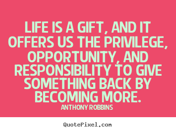 Create graphic picture quote about life - Life is a gift, and it offers us th...