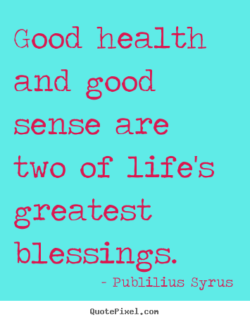 quote about life good health and good sense are two of