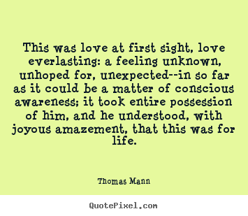 Picture Quotes About Love At First Sight : Thomas Mann picture quotes - This was love at first sight, love ...