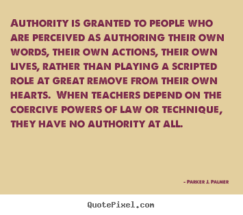 Quotes About Life Authority Is Granted To People Who Are