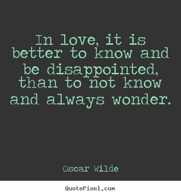 Oscar Wilde picture quotes - In love, it is better to know ...
