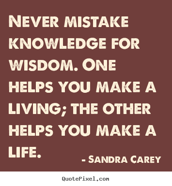Create Picture Quotes About Life Never Mistake Knowledge