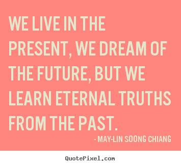 life quotes we live in the present we dream of the