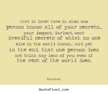 Love quote - What is love? love is when one person knows all of your..