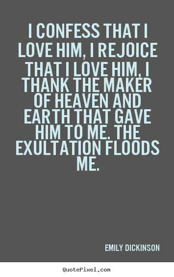 Emily Dickinson Image Quotes I Confess That I Love Him I Rejoice That I Love Love Quote