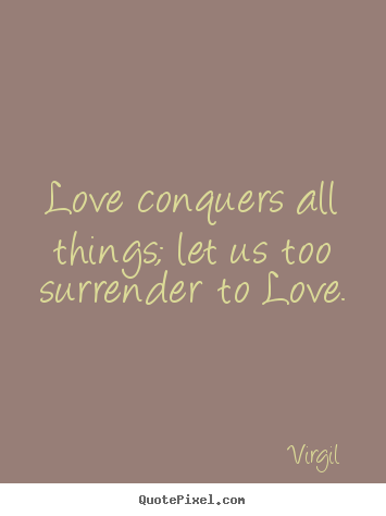 virgil picture quotes love conquers all things let us
