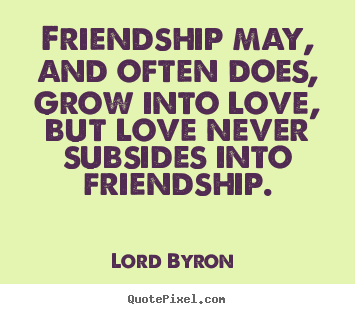 lord byron picture quotes friendship may and often does