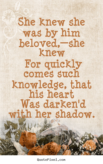 Lord Byron picture quotes - She knew she was by him beloved,—she knew for.. - Love sayings