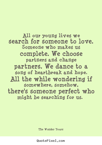 Quotes about love - All our young lives we search for ...