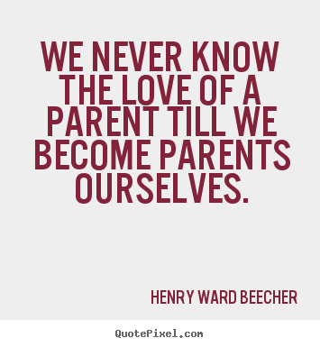custom picture quotes about love - We never know the love of a parent ...