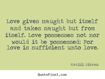 Quotes About Love Kahlil Gibran : Khalil Gibran Love Quotes. QuotesGram