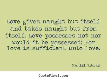 Khalil Gibran Love Quotes. QuotesGram