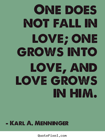Of Quotes About Love : ... quotes about love - One does not fall in love; one grows into love