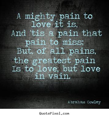 abraham cowley picture quotes a mighty pain to love it