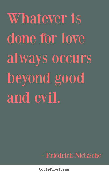 A Good Quotes About Love : Quotes about love - Whatever is done for love always occurs beyond ...