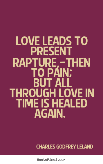 love quotes love leads to present rapture then to pain