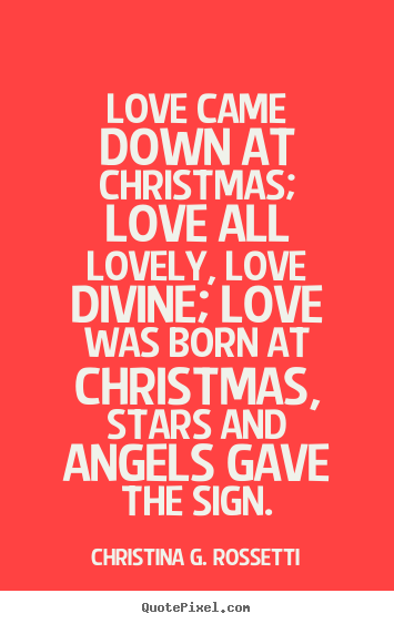 christina g rossetti picture quotes love came down at