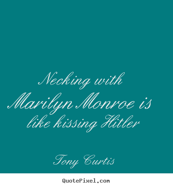 love quote necking with marilyn monroe is like kissing
