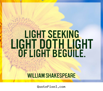 Make picture quotes about love - Light seeking light doth light of light beguile.