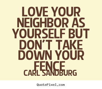 Quotes about love Love your neighbor as yourself but dont take down ...