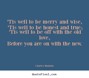 How to design picture quotes about love - 'tis well to be merry and wise, 'tis well to be honest..