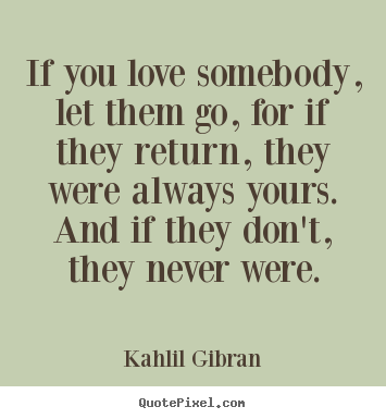 Quotes About If U Love Someone : Quotes about love - If you love somebody, let them go, for if they ...