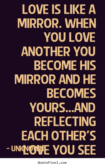 Unknown Image Quotes Love Is Like A Mirror When You